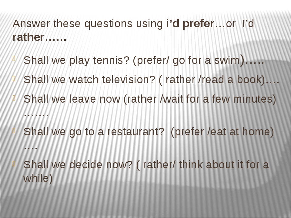 Answer these questions using i'd prefer…or I'd rather…… Shall we play tennis?...