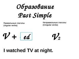 Образование Past Simple V + - V2 ed Правильные глаголы (regular verbs) Неправ