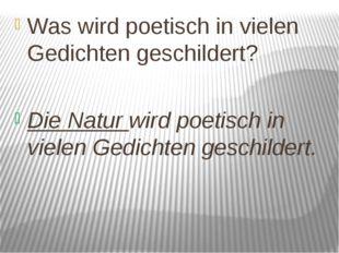 Was wird poetisch in vielen Gedichten geschildert? Die Natur wird poetisch in