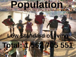 Population Total: 1 562 705 551 Low Standard of living