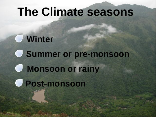 The Climate seasons Winter Summer or pre-monsoon Monsoon or rainy Post-monsoon