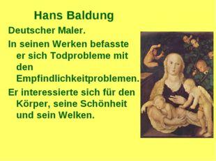 Hans Baldung Deutscher Maler. In seinen Werken befasste er sich Todprobleme m