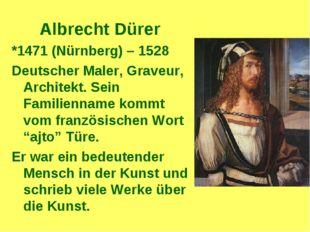 Albrecht Dürer *1471 (Nürnberg) – 1528 Deutscher Maler, Graveur, Architekt. S