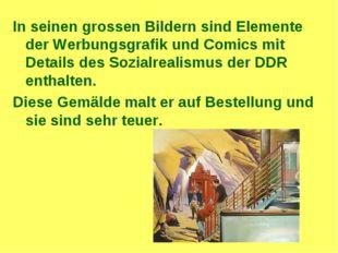 In seinen grossen Bildern sind Elemente der Werbungsgrafik und Comics mit Det