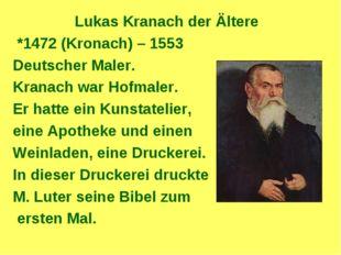 Lukas Kranach der Ältere *1472 (Kronach) – 1553 Deutscher Maler. Kranach war