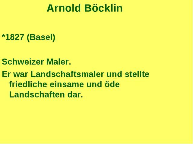 Arnold Böcklin *1827 (Basel) Schweizer Maler. Er war Landschaftsmaler und ste...