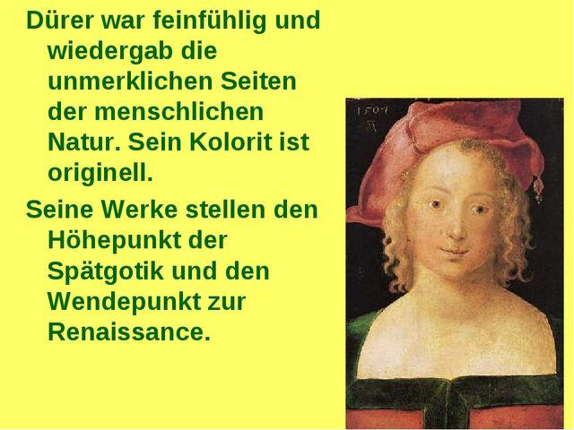 Dürer war feinfühlig und wiedergab die unmerklichen Seiten der menschlichen N...