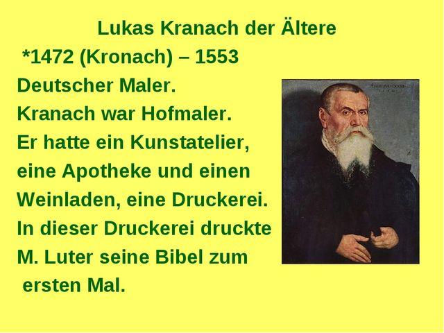 Lukas Kranach der Ältere *1472 (Kronach) – 1553 Deutscher Maler. Kranach war...