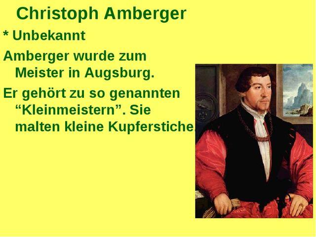 Christoph Amberger * Unbekannt Amberger wurde zum Meister in Augsburg. Er geh...