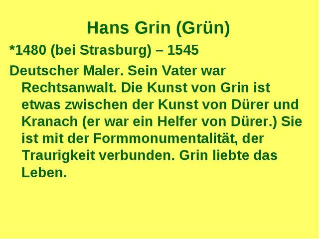 Hans Grin (Grün) *1480 (bei Strasburg) – 1545 Deutscher Maler. Sein Vater war...