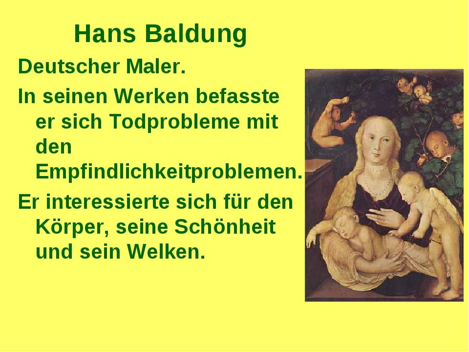 Hans Baldung Deutscher Maler. In seinen Werken befasste er sich Todprobleme m...