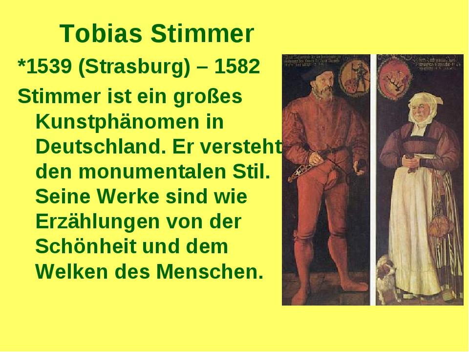 Tobias Stimmer *1539 (Strasburg) – 1582 Stimmer ist ein großes Kunstphänomen...