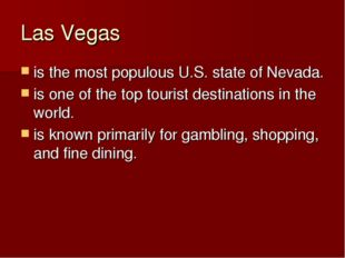 Las Vegas is the most populous U.S. state of Nevada. is one of the top touris