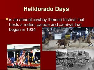 Helldorado Days is an annual cowboy themed festival that hosts a rodeo, parad