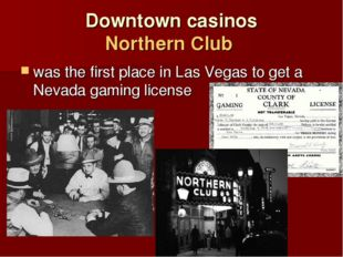 Downtown casinos Northern Club was the first place in Las Vegas to get a Neva