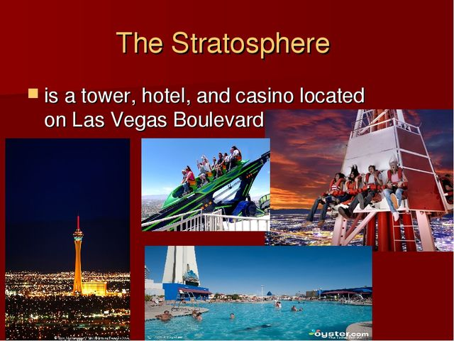 The Stratosphere is atower,hotel, andcasinolocated onLas Vegas Boulevard