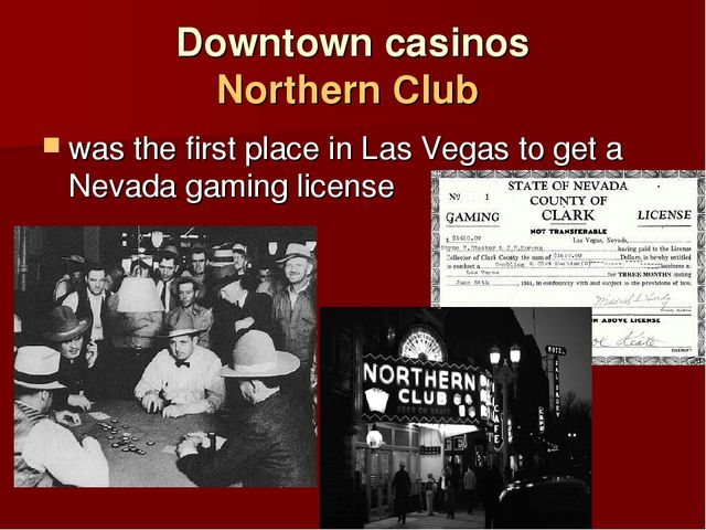 Downtown casinos Northern Club was the first place in Las Vegas to get a Neva...