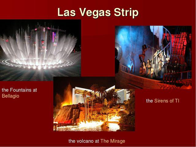 Las Vegas Strip theSirens of TI the Fountains atBellagio the volcano atThe...