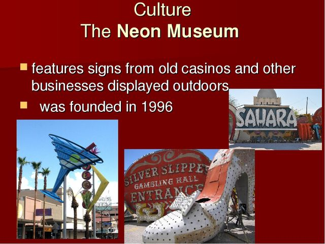 Culture TheNeon Museum features signs from old casinos and other businesses...