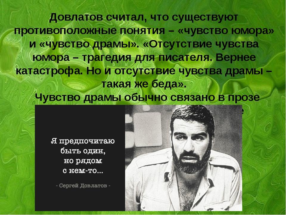 а Довлатов считал, что существуют противоположные понятия – «чувство юмора»...
