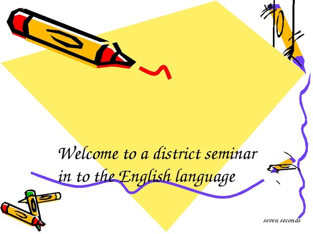Welcome to a district seminar in to the English language seven seconds