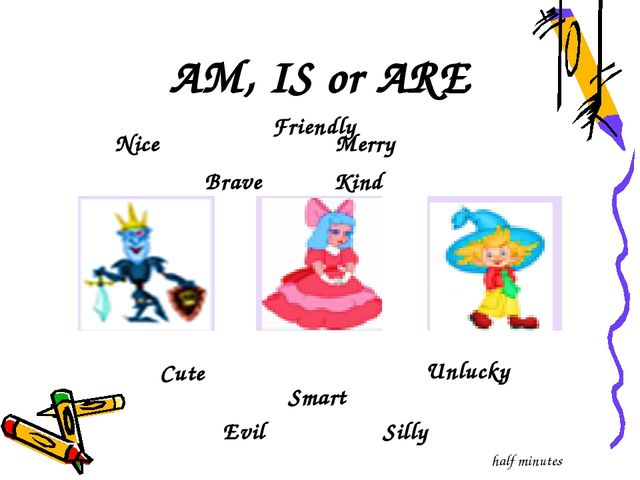 AM, IS or ARE Nice Merry Brave Kind Cute Unlucky Smart Evil Silly Friendly ha...