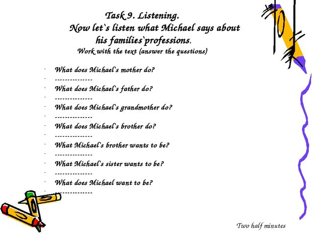 Task 9. Listening. Now let`s listen what Michael says about his families`prof...