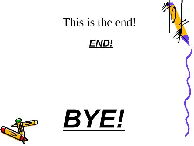 END! This is the end! BYE!