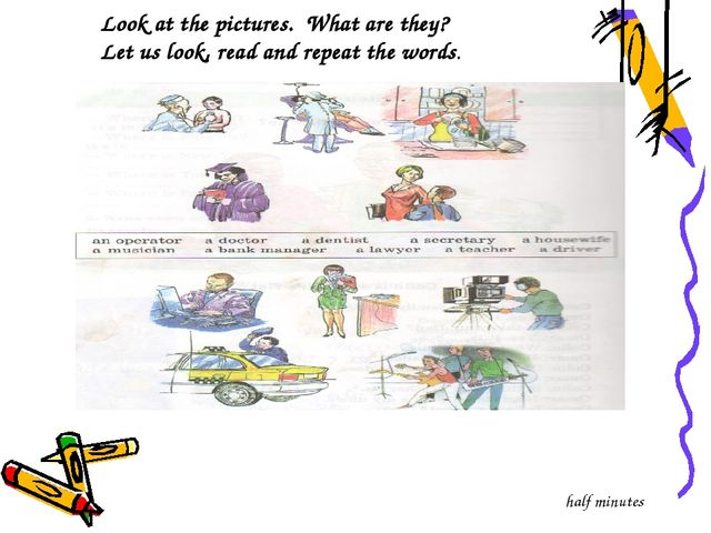 Look at the pictures. What are they? Let us look, read and repeat the words....