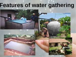 Features of water gathering