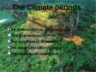 The Climate periods The convectional-convergence The pre-monsoon The southwes