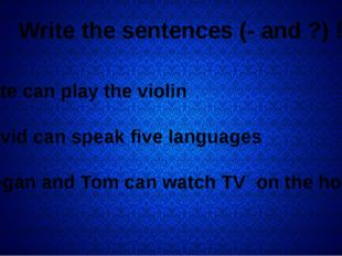 Write the sentences (- and ?) ! 1 Kate can play the violin 2 David can speak