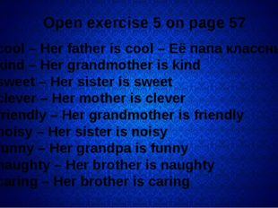 Open exercise 5 on page 57 1 cool – Her father is cool – Её папа классный 2