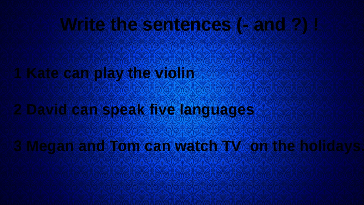 Write the sentences (- and ?) ! 1 Kate can play the violin 2 David can speak...