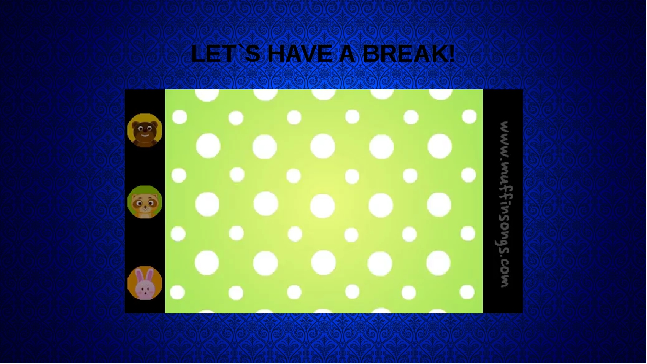 LET`S HAVE A BREAK!