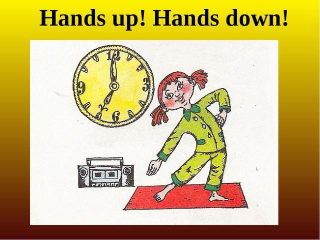 Hands up! Hands down!