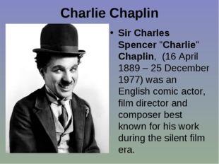 "Charlie Chaplin Sir Charles Spencer ""Charlie"" Chaplin, (16 April 1889– 25 De"