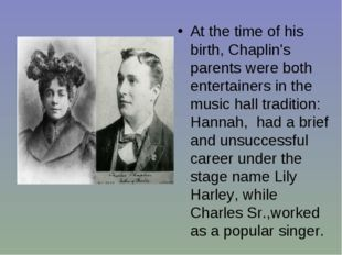 At the time of his birth, Chaplin's parents were both entertainers in the mus