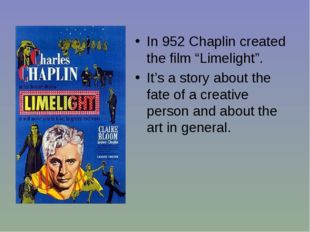"""In 952 Chaplin created the film """"Limelight"""". It's a story about the fate of a"""