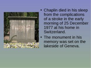 Chaplin died in his sleep from the complications of a stroke in the early mor