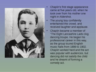 Chaplin's first stage appearance came at five years old, when he took over fr