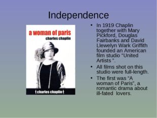 Independence In 1919 Chaplin together with Mary Pickford, Douglas Fairbanks a