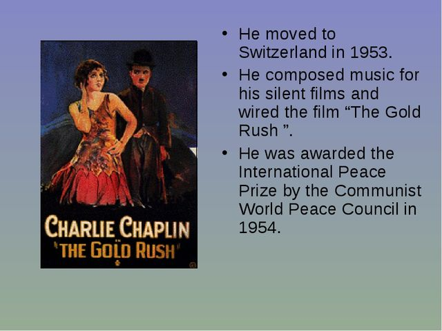 He moved to Switzerland in 1953. He composed music for his silent films and w...