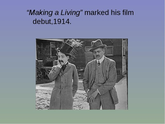 """""""Making a Living"""" marked his film debut,1914."""