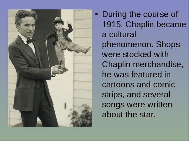 During the course of 1915, Chaplin became a cultural phenomenon. Shops were s...