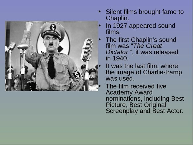 Silent films brought fame to Chaplin. In 1927 appeared sound films. The first...
