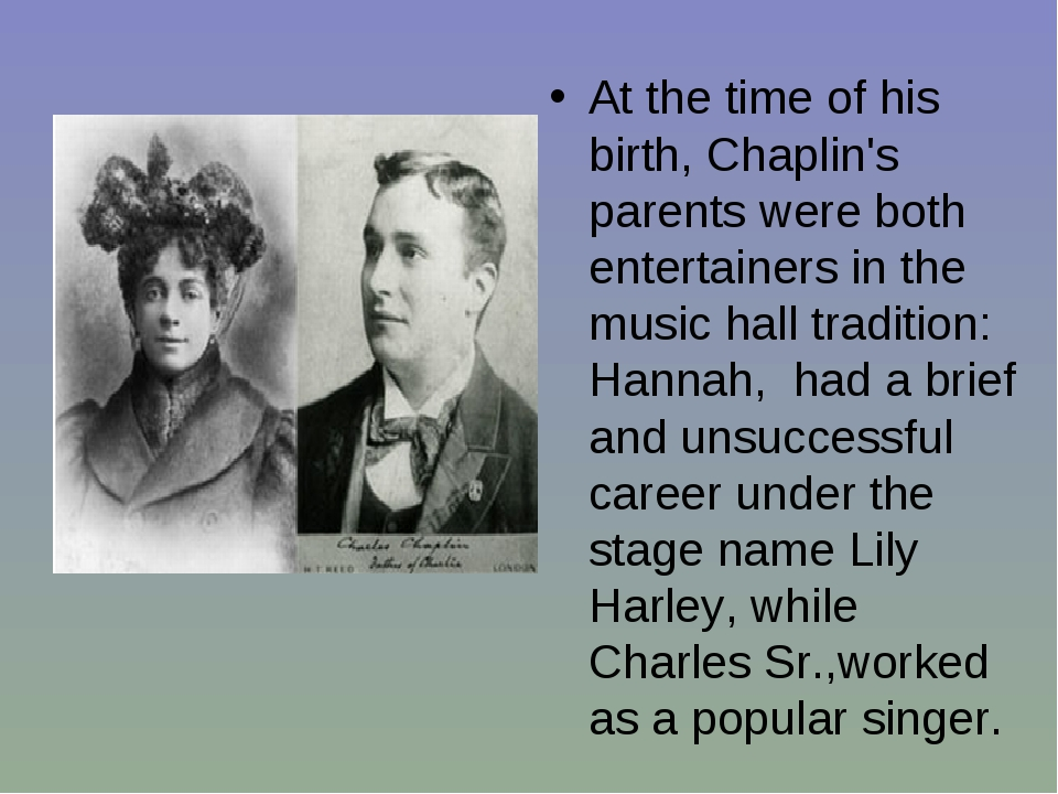 At the time of his birth, Chaplin's parents were both entertainers in the mus...