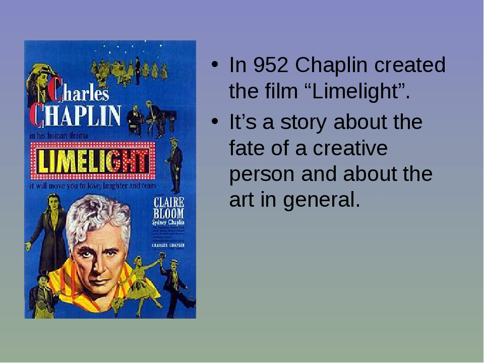 """In 952 Chaplin created the film """"Limelight"""". It's a story about the fate of a..."""