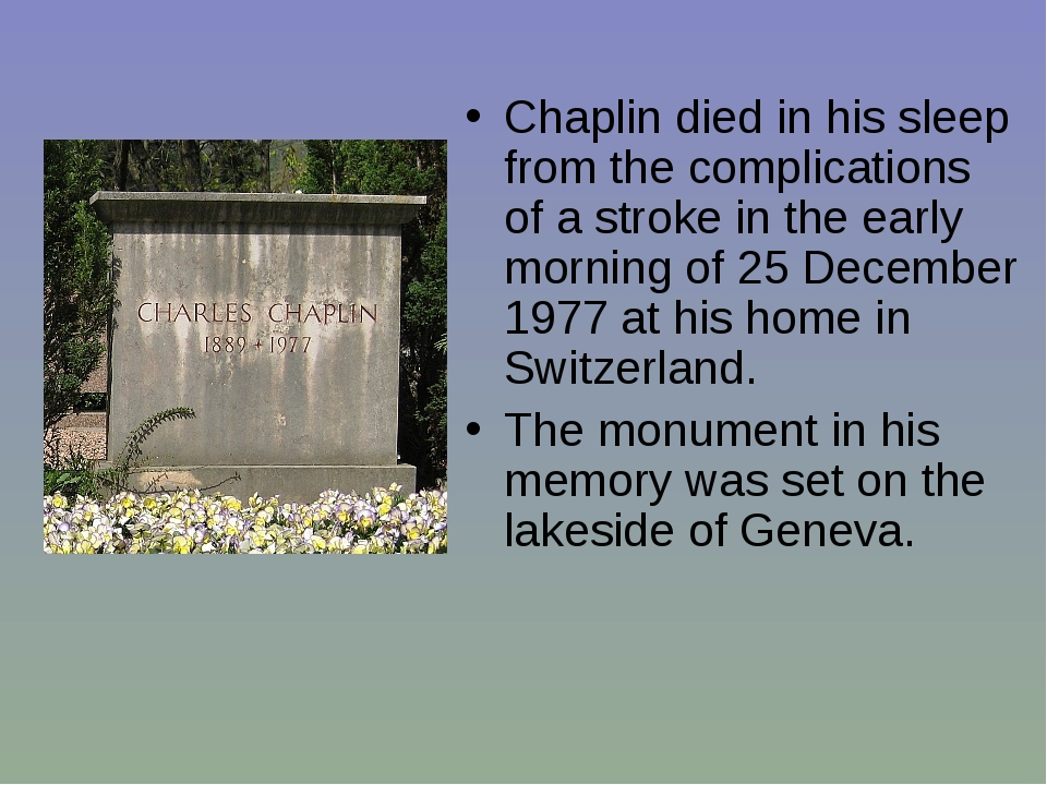Chaplin died in his sleep from the complications of a stroke in the early mor...