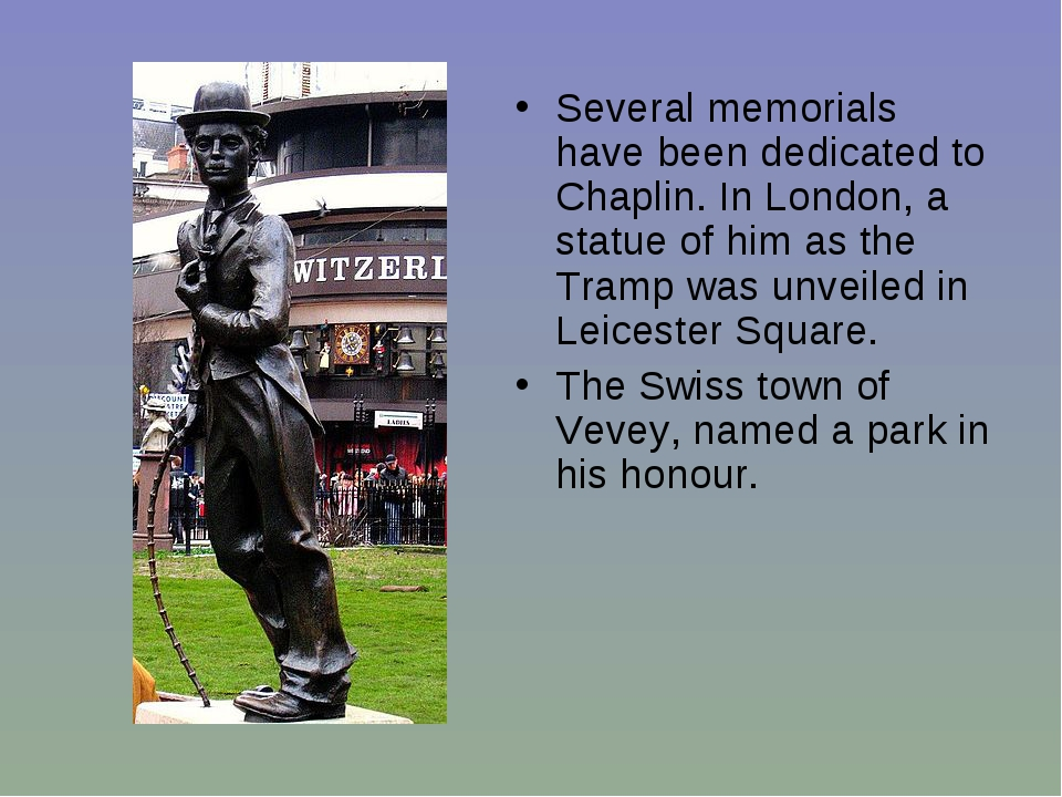 Several memorials have been dedicated to Chaplin. In London, a statue of him...
